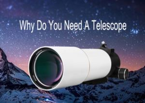 Why Do You Need a Telescope doloremque