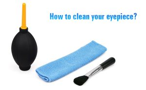 How to clean your eyepiece? doloremque